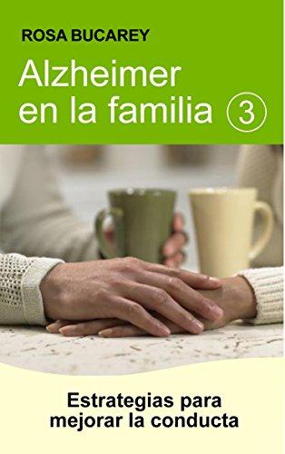 Alzheimer en la familia 3: Estrategias para mejorar la conducta por Rosa Bucarey
