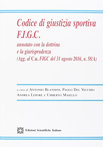 Codice di giustizia sportiva F.I.G.C. Annotato con la dottrina e la giurisprudenza