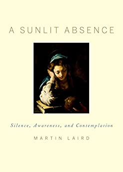 A Sunlit Absence: Silence, Awareness, and Contemplation by [Laird, Martin]