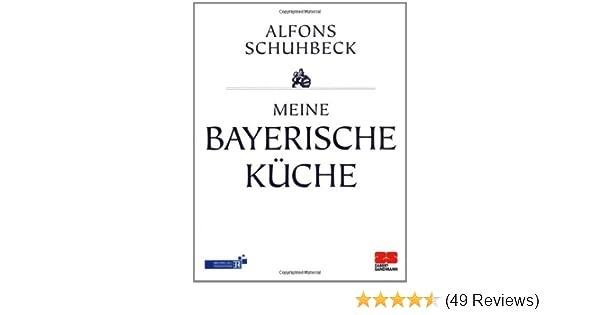 Meine bayerische Küche: Amazon.de: Alfons Schuhbeck: Bücher