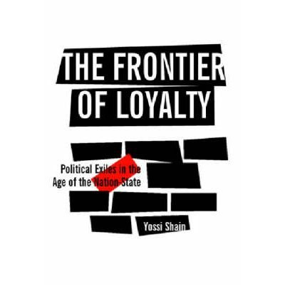 The Frontier of Loyalty: Political Exiles in the Age of the Nation-state (Paperback) - Common