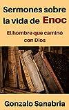 Sermones sobre la vida Enoc: Enseñanzas cristianas sobre el hombre que caminó con Dios