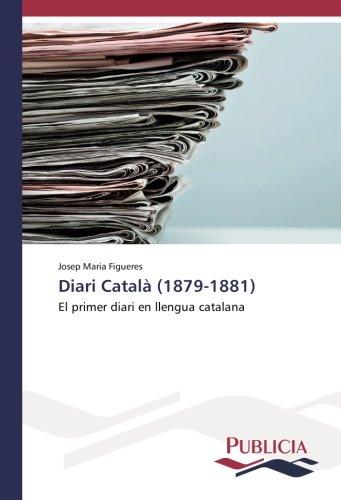 Descargar Libro Diari Català (1879-1881): El primer diari en llengua catalana de Josep Maria Figueres