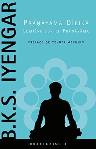 Pranayama Dipika, lumière sur le Pranayama (Essais/Documents) par B.K.S Iyengar