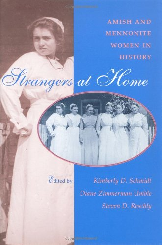Strangers At Home Amish And Mennonite Women In History Center Books In Anabaptist Studies