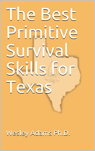 The Best Primitive Survival Skills for Texas (English Edition)