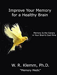 Improve Your Memory for a Healthy Brain: Memory Is the Canary in Your Brain's Coal Mine (English Edition)