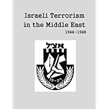 Israeli Terrorism in the Middle East  1944 - 1948 (English Edition)