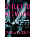 [ Stiletto Network: Inside the Women's Power Circles That Are Changing the Face of Business Ryckman, Pamela ( Author ) ] { Hardcover } 2013