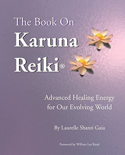 The Book on Karuna Reiki: Advanced Healing Energy for Our Evolving World by Laurelle Shanti Gaia (2001-05-01)