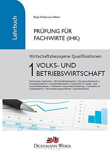 Prüfung Fachwirt (IHK) ‐ Lehrbuch Wirtschaftsbezogene Qualifikationen 1: Volks‐ und Betriebswirtschaft