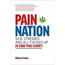 Pain Nation: Sick, Stressed, and All F*cked Up: Is CBD the Cure? (English Edition)