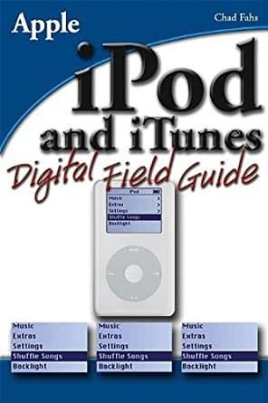 iPod and iTunes Digital Field Guide eBook: Chad Fahs: Amazon