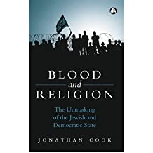 [( Blood and Religion: The Unmasking of the Jewish and Democratic State )] [by: Jonathan Cook] [Jun-2006]