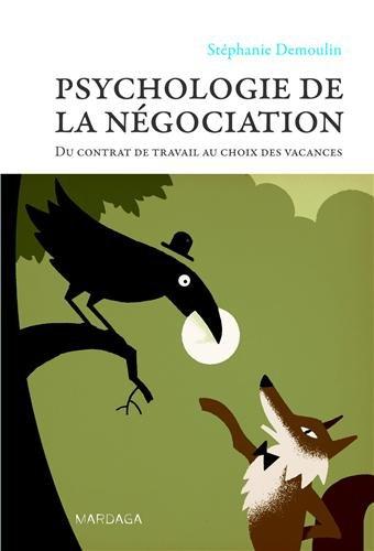 Psychologie de la négociation. Du contrat de travail au choix des vacances