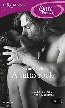 A tutto rock (I Romanzi Extra Passion) (Serie Rock Kiss Vol. 1) di [Singh, Nalini]