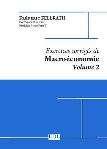 Exercices corrigés de Macroéconomie : Volume 2, Modèles IS-LM, comptabilité nationale, croissance, chômage, monnaie, équilibre néo-classique par Frédéric Fellrath