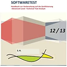 Softwaretest Handbuch zur Vorbereitung auf die Zertifizierung -Advanced Level- Technical Test Analyst 12/13 wie ISTQB