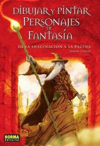 DIBUJAR Y PINTAR PERSONAJES DE FANTASÍA (LIBROS TEÓRICOS USA) por Finlay Cowan