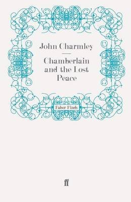 [Chamberlain and the Lost Peace] (By: John Charmley) [published: March, 2011]
