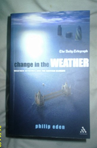 Change in the Weather: Weather Extremes and the British Climate by Philip Eden (2006-04-05)