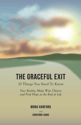 Pdf download the graceful exit 10 things you need to know face pdf download the graceful exit 10 things you need to know face reality make wise choices and find hope at the end of life full pages by mona hanford fandeluxe Choice Image