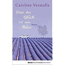 Denn das Glück ist eine Reise: Roman (German Edition)