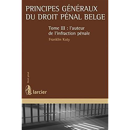 Principes généraux du droit pénal belge: Tome III - l'auteur de l'infraction pénale