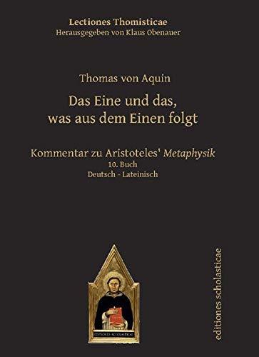 Das Eine und das, was aus dem Einen folgt: Kommentar zu Aristoteles' Metaphysik. Deutsch - Lateinisch 10. Buch (Lectiones Thomisticae)