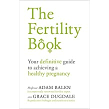 The Fertility Book: Your definitive guide to achieving a healthy pregnancy (English Edition)