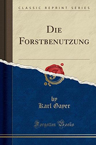 Die Forstbenutzung (Classic Reprint)