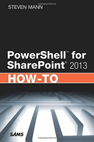 PowerShell for SharePoint 2013 HowTo (HowTo (Sams)) (Sam 2013-software)