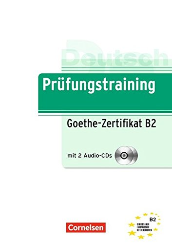 Prüfungstraining DaF: Prufungstraining daf: Goethe-zertifikat B2. Ubungsbuch. Con 2 CD. Per le Scuole superiori