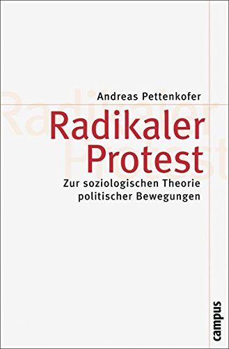 Radikaler Protest: Zur soziologischen Theorie politischer Bewegungen (Theorie und Gesellschaft)
