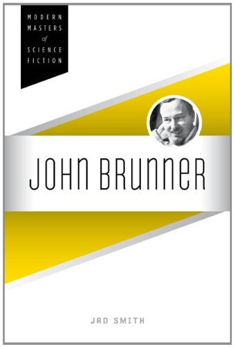 John Brunner (Modern Masters of Science Fiction): Written by Jad Smith, 2013 Edition, Publisher: University of Illinois Press [Paperback]