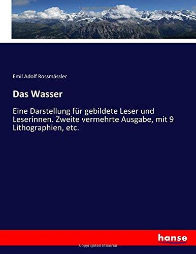 Das Wasser: Eine Darstellung für gebildete Leser und Leserinnen. Zweite vermehrte Ausgabe, mit 9...