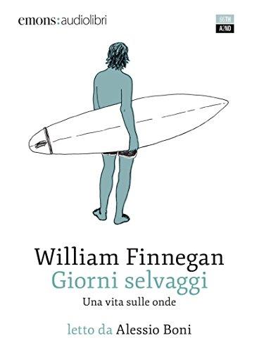 Giorni selvaggi. Una vita sulle onde letto da Alessio Boni. Audiolibro (Vite inattese) por William Finnegan