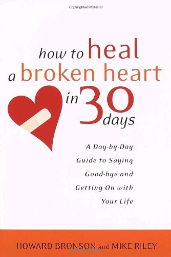 how-to-heal-a-broken-heart-in-30-days-a-day-by-day-guide-to-saying-good-bye-and-getting-on-with-your