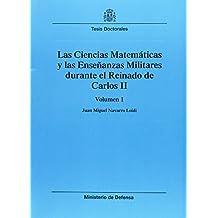 Las ciencias matemáticas y las enseñanzas militares durante el reinado de Carlos II: 2 (Colección Tesis doctorales)