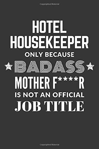 Hotel Housekeeper Only Because Badass Mother F****R Is Not An Official Job Title Notebook: Lined Journal, 120 Pages, 6 x 9, Matte Finish -
