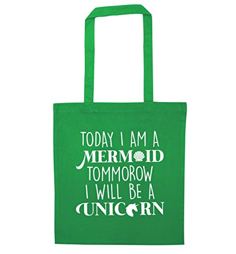 today i AM a Mermaid Tommorow i will be a Unicorn Tote Green