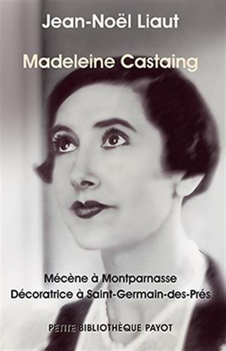 Madeleine Castaing Mécène à Montparnasse, décoratrice à Saint-Germain