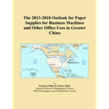 The 2013-2018 Outlook for Paper Supplies for Business Machines and Other Office Uses in Greater China
