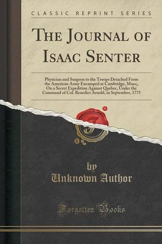 Price comparison product image The Journal of Isaac Senter: Physician and Surgeon to the Troops Detached From the American Army Encamped at Cambridge,  Mass;,  On a Secret Expedition ... Arnold,  in September,  1775 (Classic Reprint)