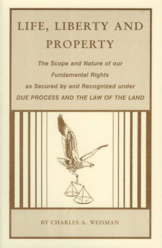 An analysis and discourse on the fundamental rights of life, liberty and property: As secured by and recognized under due process of law and the law of the land