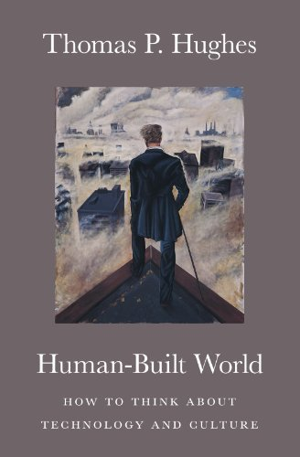 Human-Built World: How to Think about Technology and Culture (science.culture) by Thomas P. Hughes (2005-05-13)