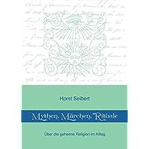 Mythen, Märchen, Rituale: Über die geheime Religion im Alltag (German Edition)