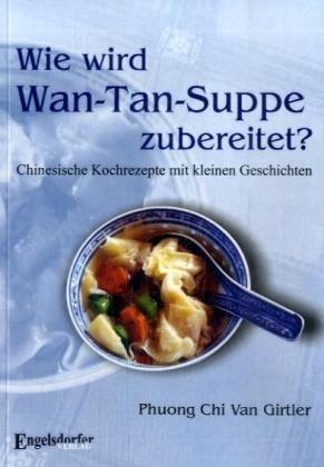 Wie wird Wan-Tan-Suppe zubereitet? Chinesische Kochrezepte mit kleinen Geschichten