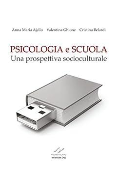 PSICOLOGIA e SCUOLA: Una prospettiva socioculturale (Nuova edizione) di [Ajello, Anna Maria, Ghione, Valentina, Belardi, Cristina]