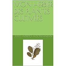 MON HERBIER DES PLANTES CULTIVÉES (French Edition)